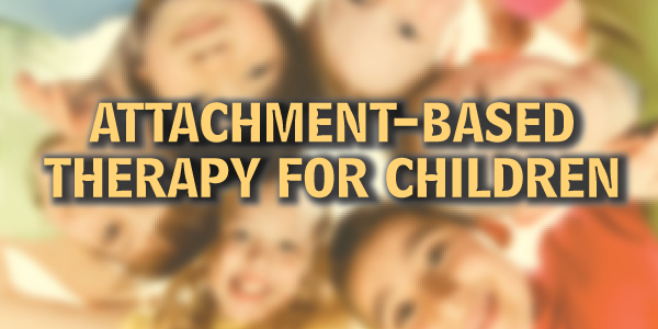 ATTACHMENT-BASED THERAPY FOR CHILDREN